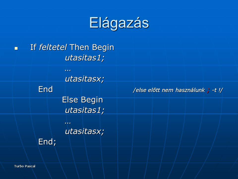 Elágazás If feltetel Then Begin utasitas1; … utasitasx;