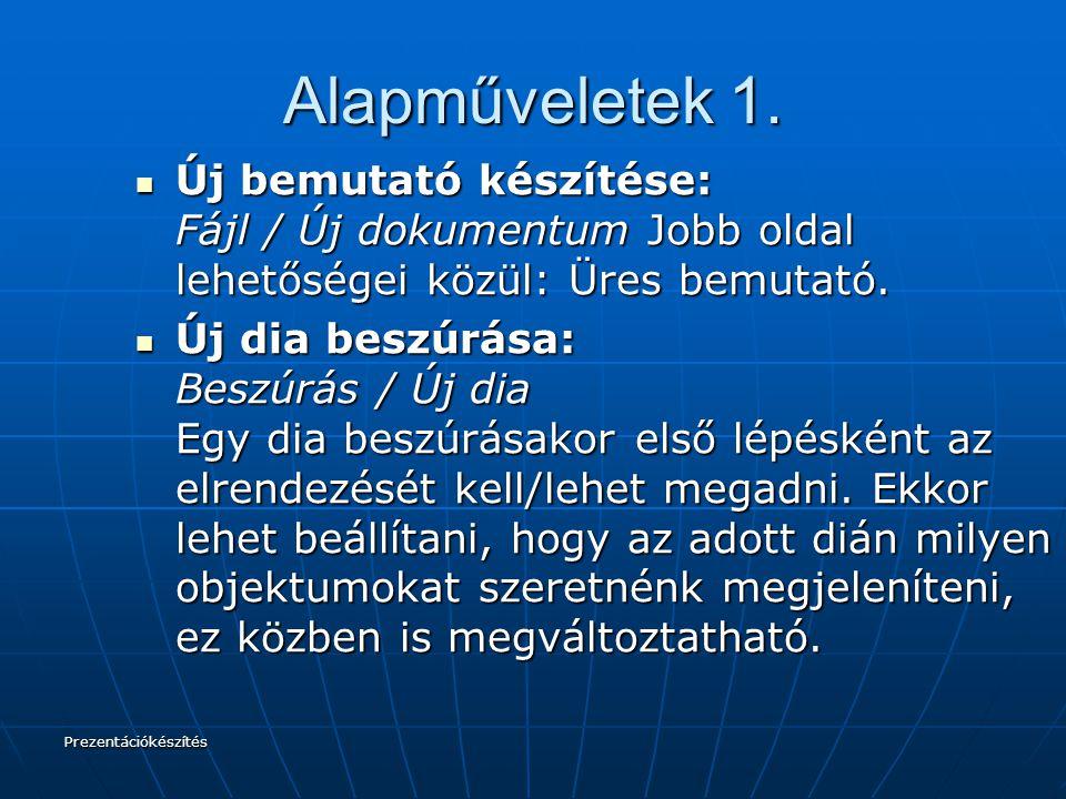 Alapműveletek 1. Új bemutató készítése: Fájl / Új dokumentum Jobb oldal lehetőségei közül: Üres bemutató.