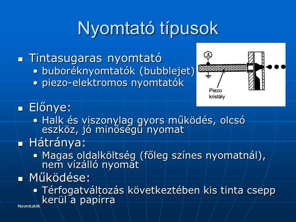 Nyomtató típusok Tintasugaras nyomtató Előnye: Hátránya: Működése: