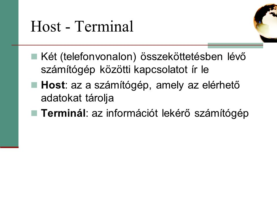 Host - Terminal Két (telefonvonalon) összeköttetésben lévő számítógép közötti kapcsolatot ír le.