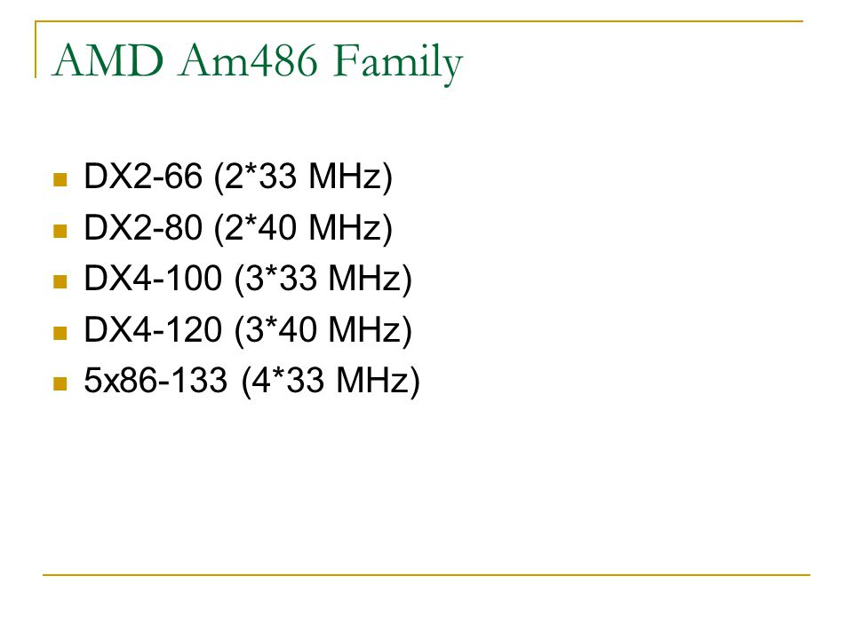 AMD Am486 Family DX2-66 (2*33 MHz) DX2-80 (2*40 MHz)