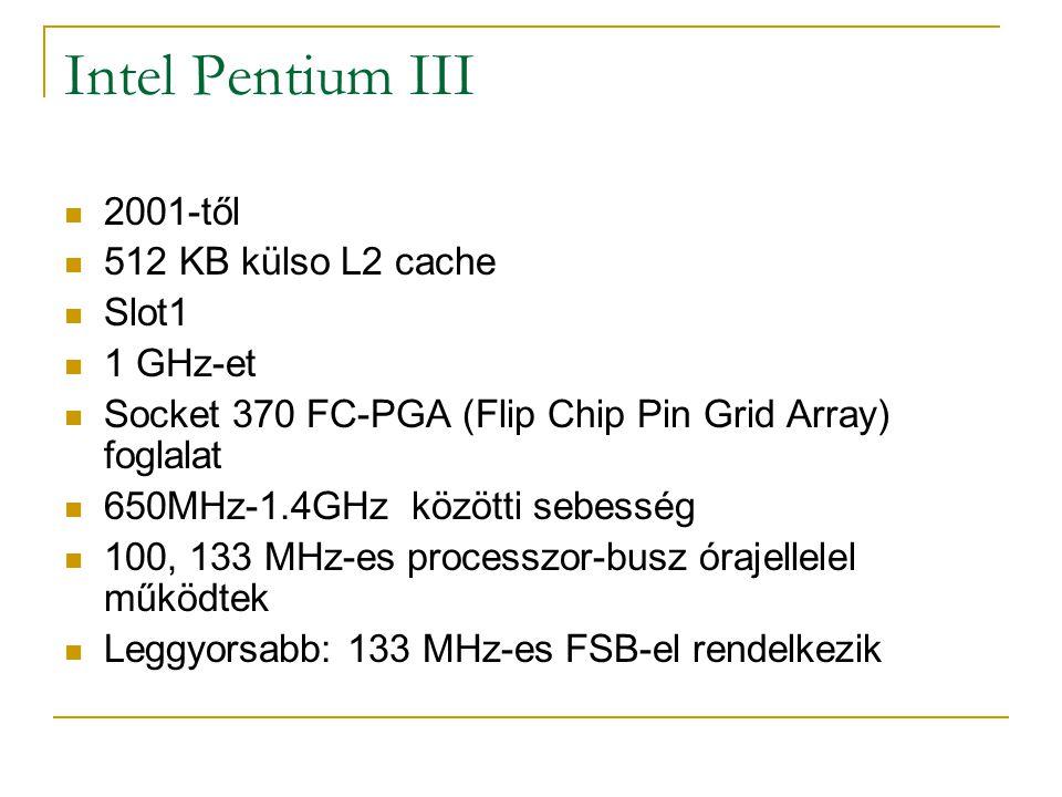 Intel Pentium III 2001-től 512 KB külso L2 cache Slot1 1 GHz-et