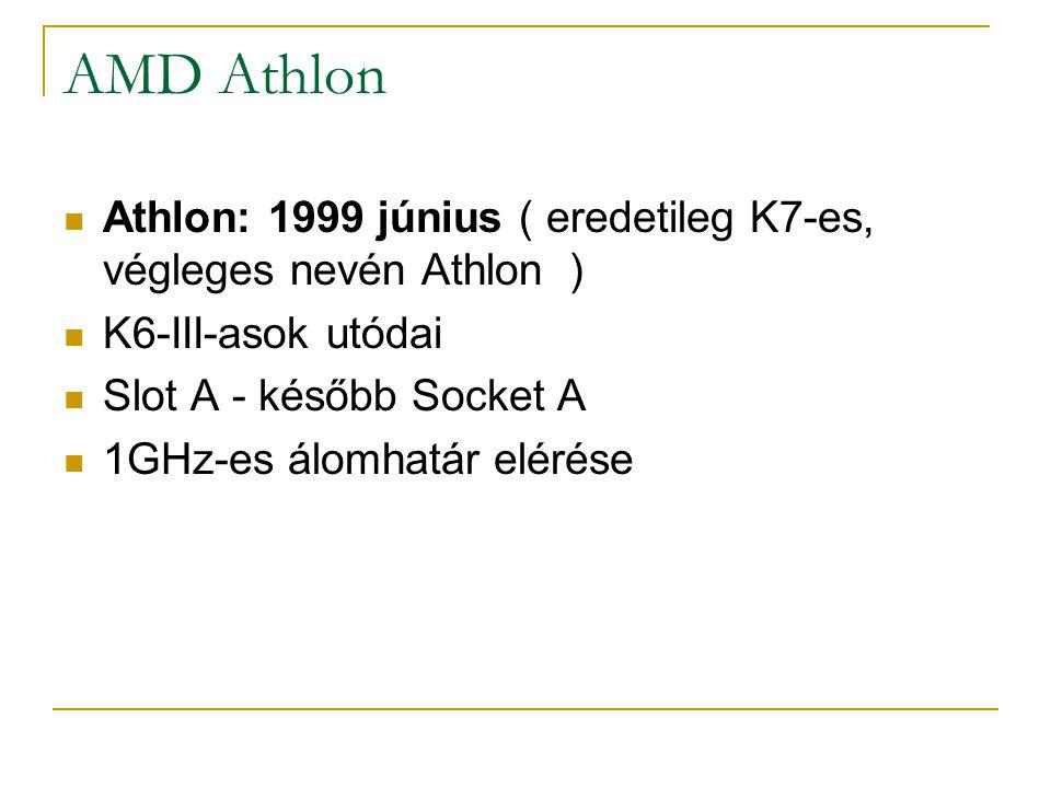 AMD Athlon Athlon: 1999 június ( eredetileg K7-es, végleges nevén Athlon ) K6-III-asok utódai. Slot A - később Socket A.