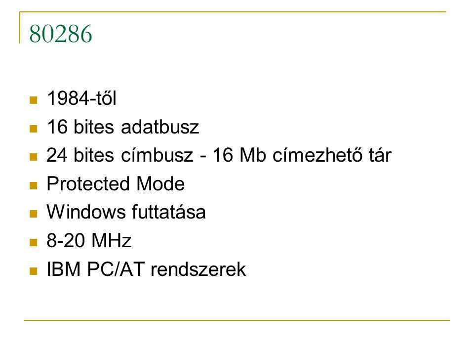 80286 1984-től. 16 bites adatbusz. 24 bites címbusz - 16 Mb címezhető tár. Protected Mode. Windows futtatása.