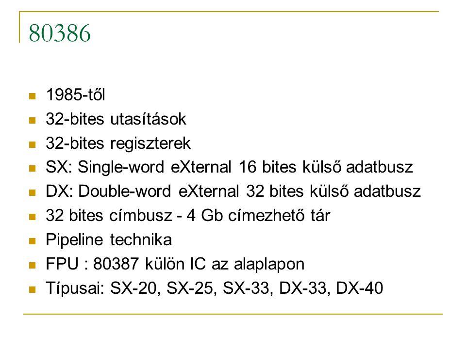 80386 1985-től 32-bites utasítások 32-bites regiszterek