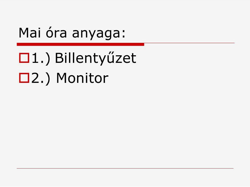 Mai óra anyaga: 1.) Billentyűzet 2.) Monitor