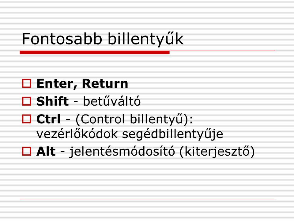 Fontosabb billentyűk Enter, Return Shift - betűváltó
