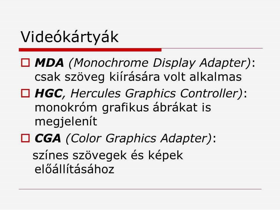 Videókártyák MDA (Monochrome Display Adapter): csak szöveg kiírására volt alkalmas.