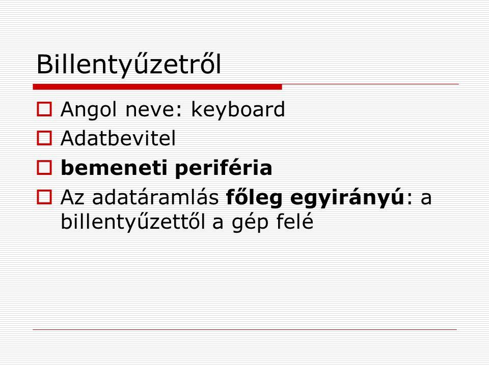 Billentyűzetről Angol neve: keyboard Adatbevitel bemeneti periféria