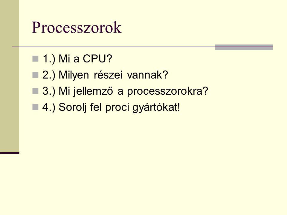 Processzorok 1.) Mi a CPU 2.) Milyen részei vannak