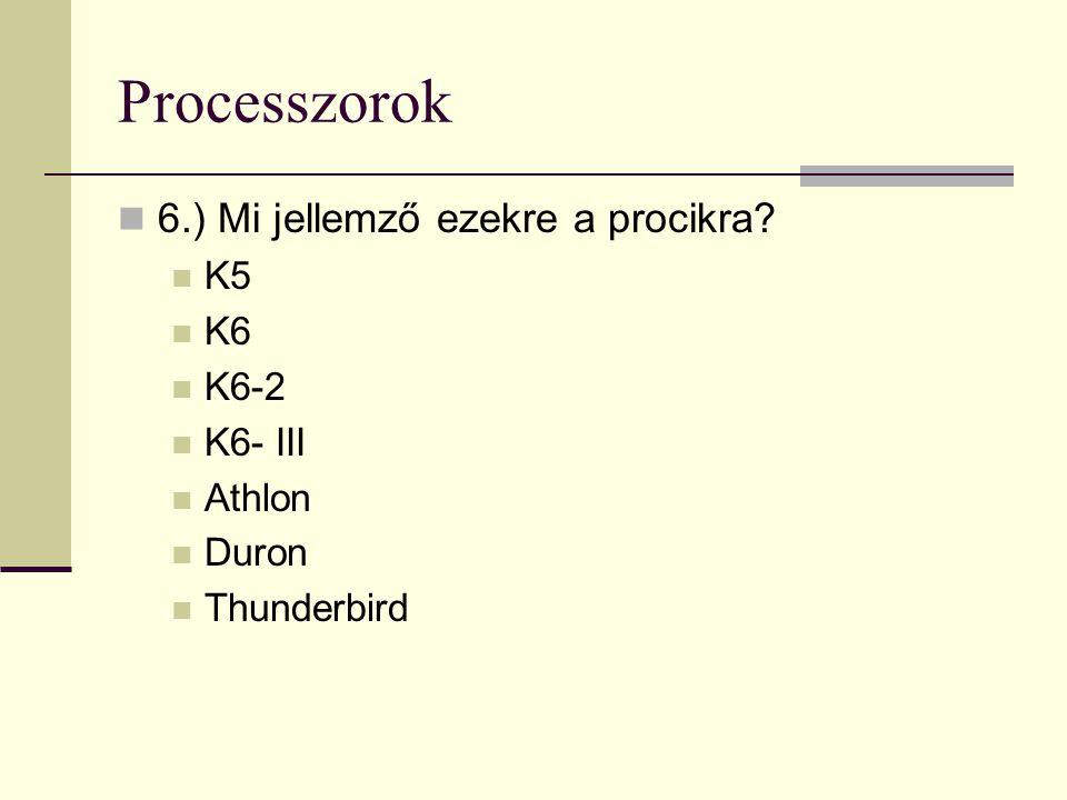 Processzorok 6.) Mi jellemző ezekre a procikra K5 K6 K6-2 K6- III