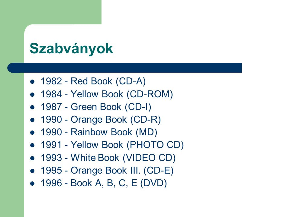 Szabványok 1982 - Red Book (CD-A) 1984 - Yellow Book (CD-ROM)
