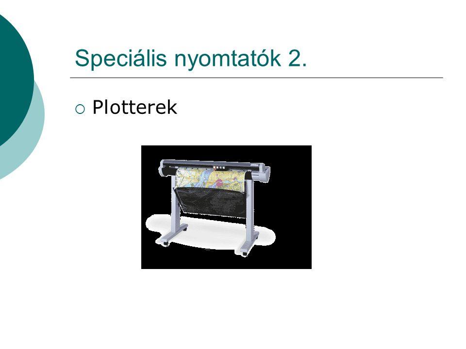 Speciális nyomtatók 2. Plotterek