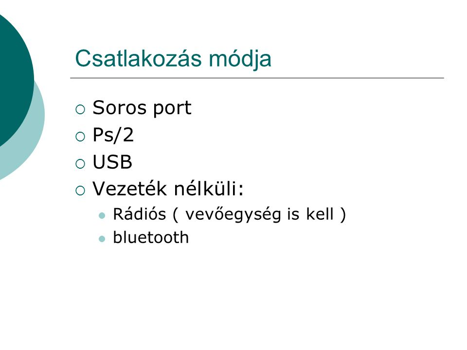 Csatlakozás módja Soros port Ps/2 USB Vezeték nélküli: