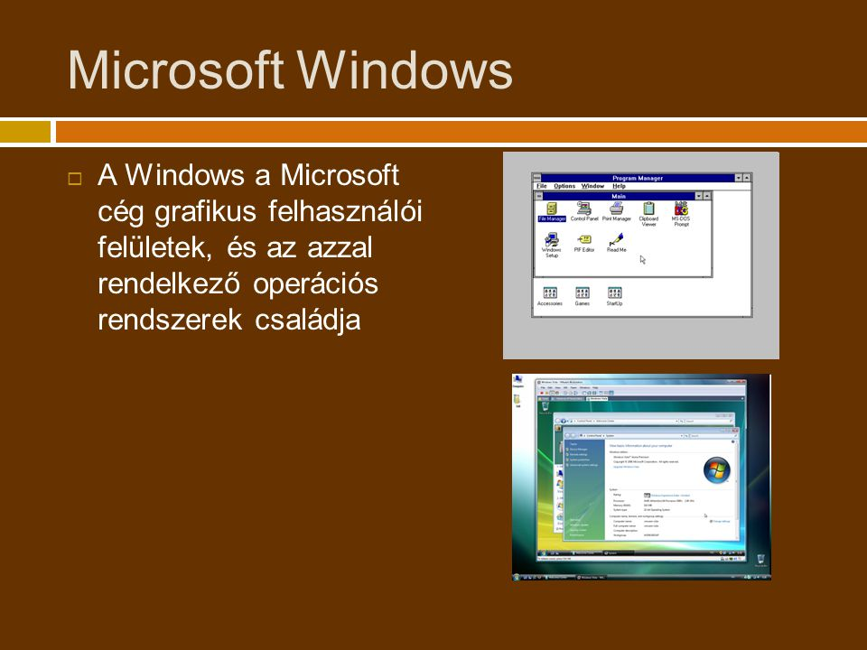 Microsoft Windows A Windows a Microsoft cég grafikus felhasználói felületek, és az azzal rendelkező operációs rendszerek családja.