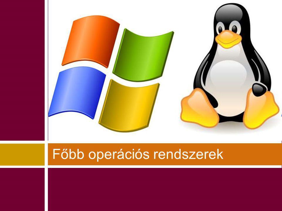 Főbb operációs rendszerek