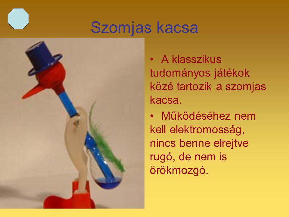 Szomjas kacsa A klasszikus tudományos játékok közé tartozik a szomjas kacsa.