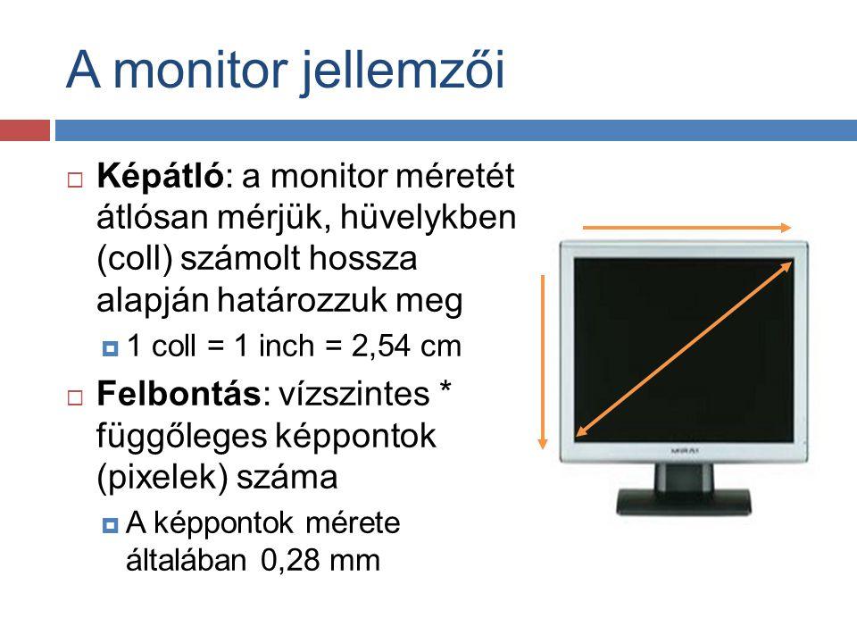 A monitor jellemzői Képátló: a monitor méretét átlósan mérjük, hüvelykben (coll) számolt hossza alapján határozzuk meg.