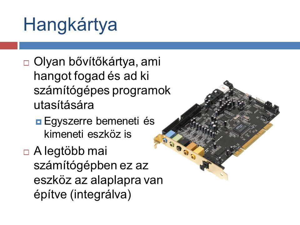 Hangkártya Olyan bővítőkártya, ami hangot fogad és ad ki számítógépes programok utasítására. Egyszerre bemeneti és kimeneti eszköz is.