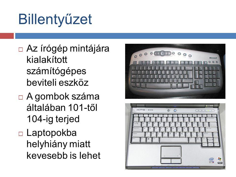 Billentyűzet Az írógép mintájára kialakított számítógépes beviteli eszköz. A gombok száma általában 101-től 104-ig terjed.