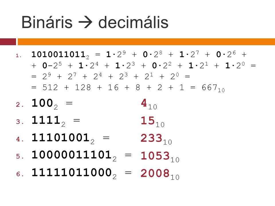 Bináris  decimális 1002 = 11112 = 111010012 = 410 100000111012 = 1510