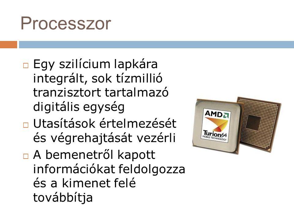 Processzor Egy szilícium lapkára integrált, sok tízmillió tranzisztort tartalmazó digitális egység.