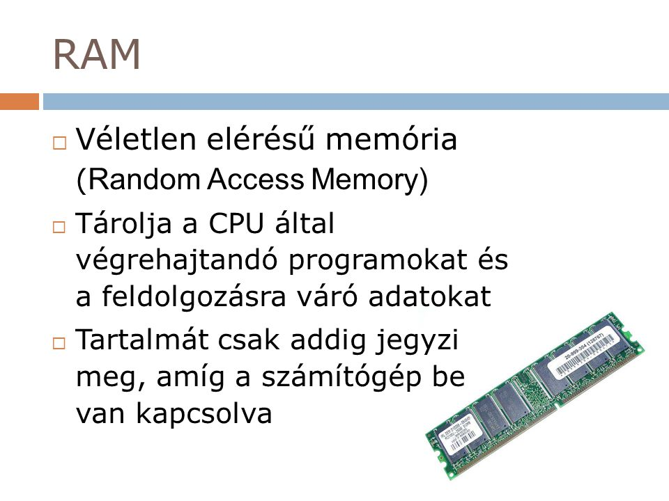 RAM Véletlen elérésű memória (Random Access Memory)