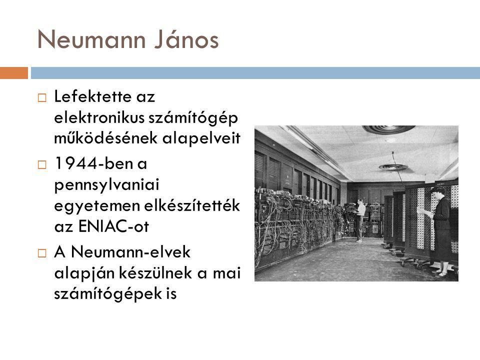 Neumann János Lefektette az elektronikus számítógép működésének alapelveit. 1944-ben a pennsylvaniai egyetemen elkészítették az ENIAC-ot.