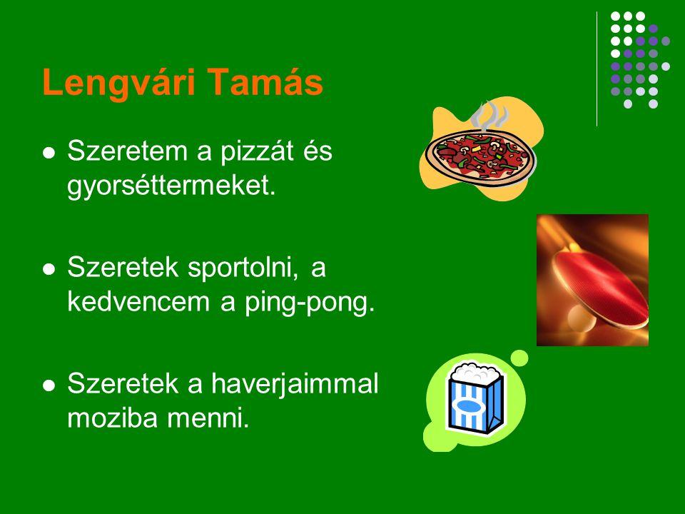Lengvári Tamás Szeretem a pizzát és gyorséttermeket.