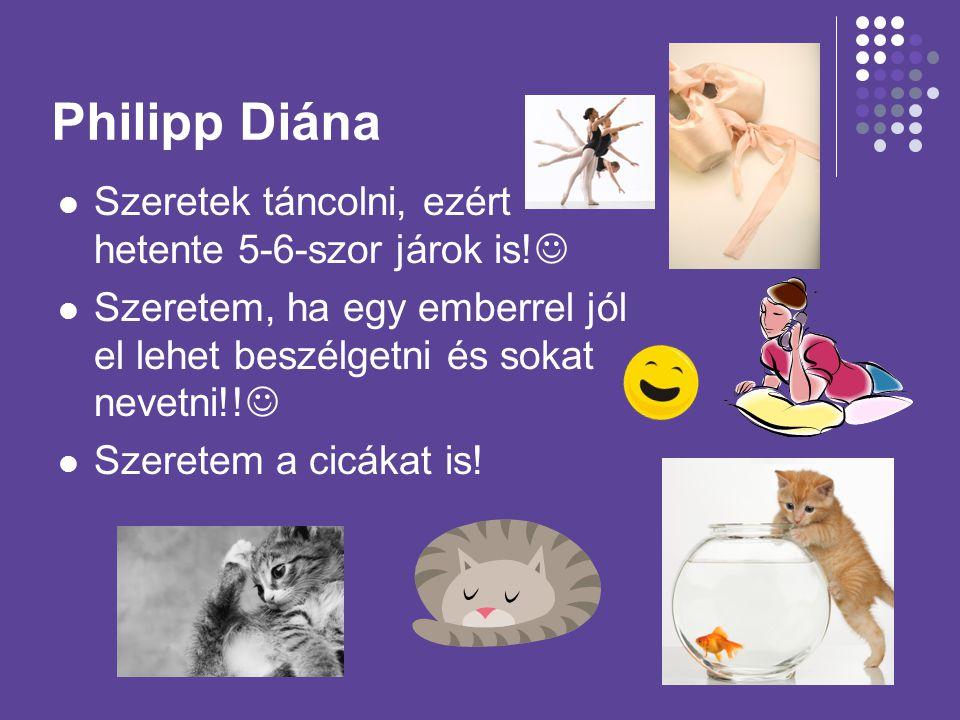 Philipp Diána Szeretek táncolni, ezért hetente 5-6-szor járok is!