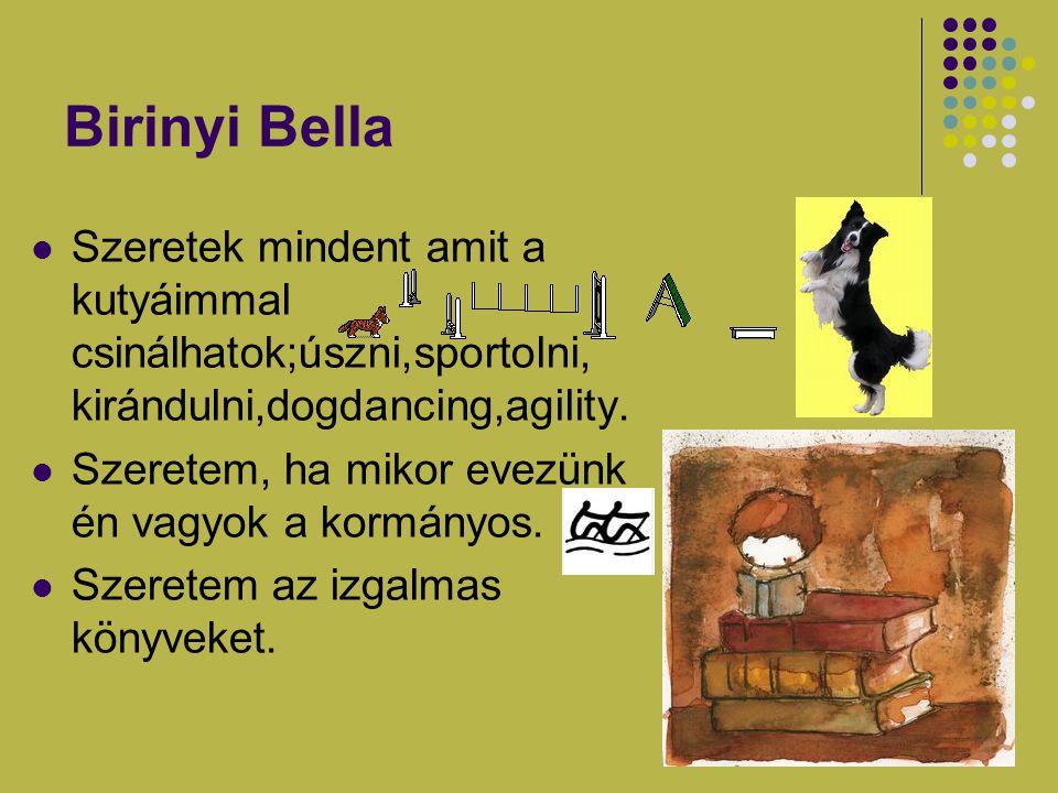 Birinyi Bella Szeretek mindent amit a kutyáimmal csinálhatok;úszni,sportolni, kirándulni,dogdancing,agility.