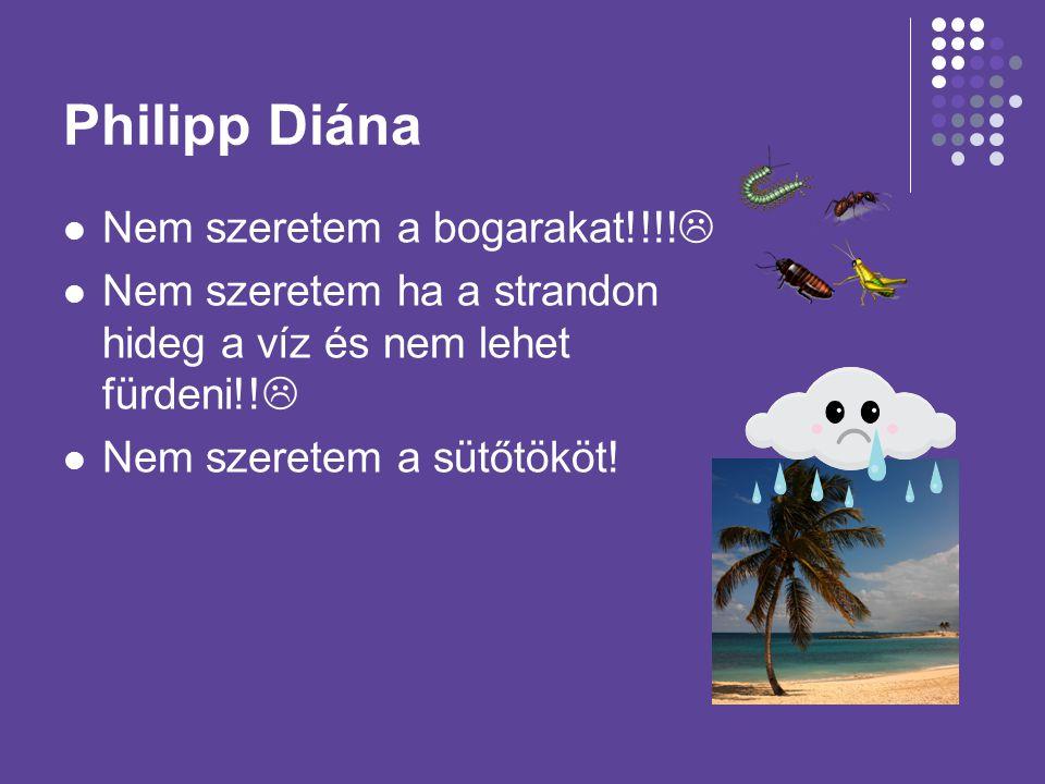 Philipp Diána Nem szeretem a bogarakat!!!!