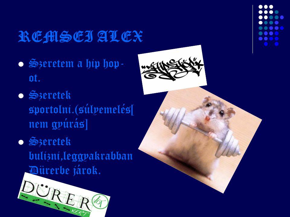 REMSEI ALEX Szeretem a hip hop-ot.