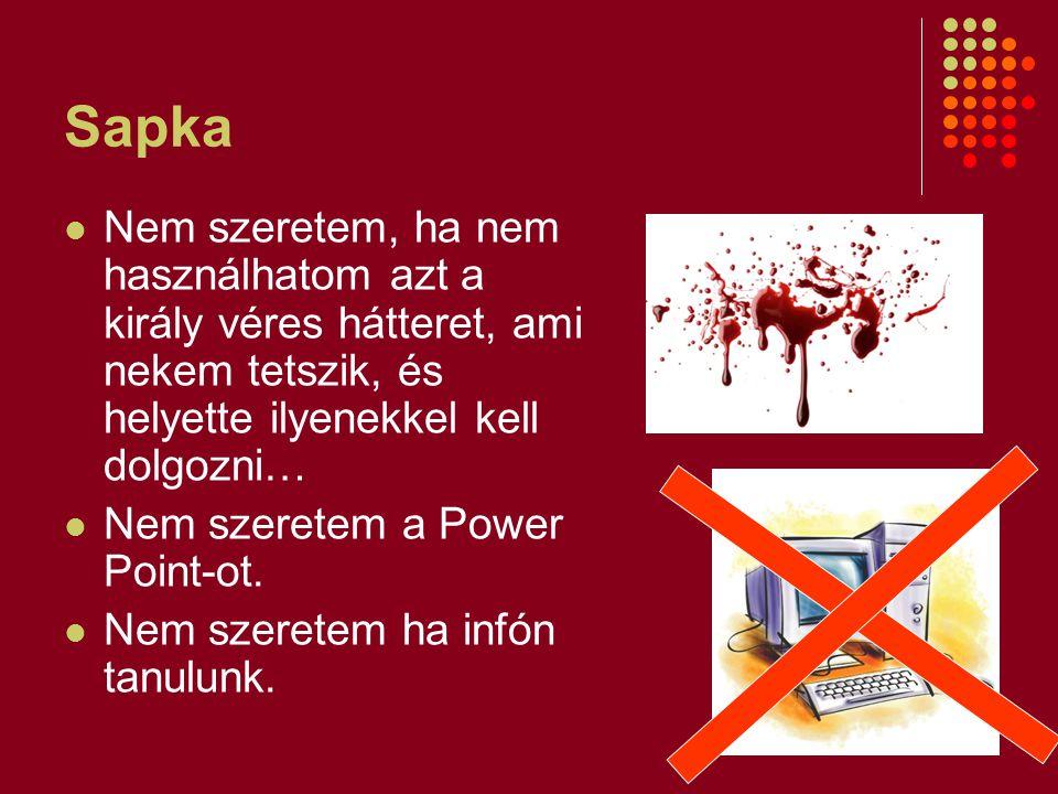 Sapka Nem szeretem, ha nem használhatom azt a király véres hátteret, ami nekem tetszik, és helyette ilyenekkel kell dolgozni…