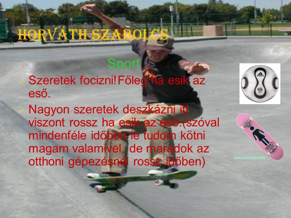 Horváth Szabolcs Sport Szeretek focizni!Főleg ha esik az eső.