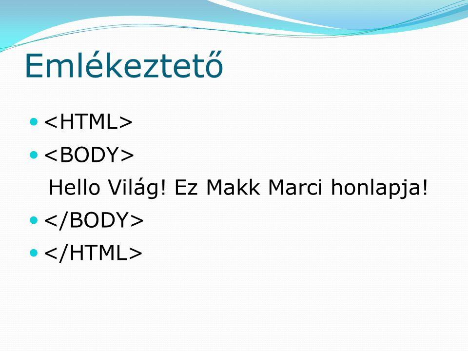 Emlékeztető <HTML> <BODY>