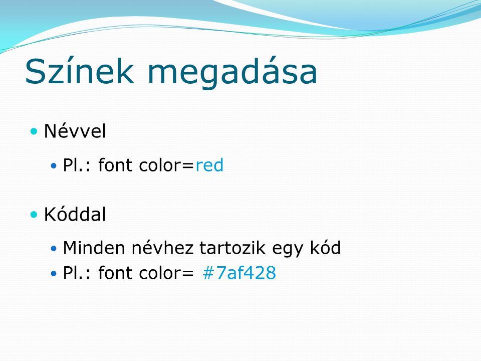 Színek megadása Névvel Kóddal Pl.: font color=red