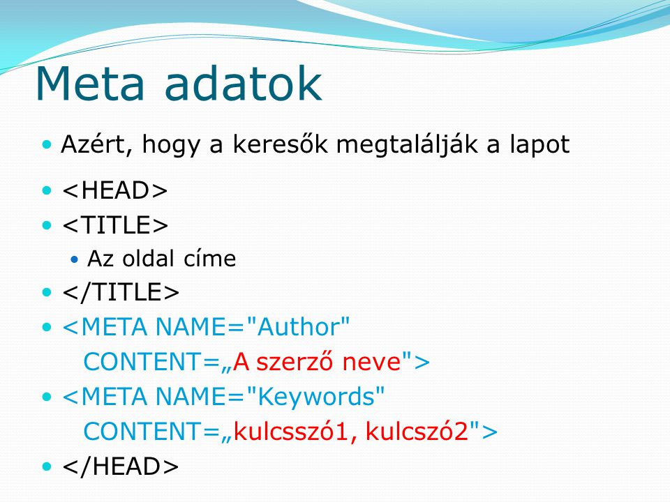 Meta adatok Azért, hogy a keresők megtalálják a lapot <HEAD>