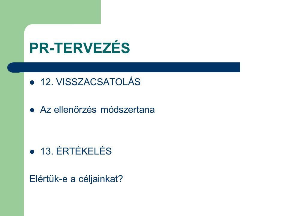 PR-TERVEZÉS 12. VISSZACSATOLÁS Az ellenőrzés módszertana 13. ÉRTÉKELÉS