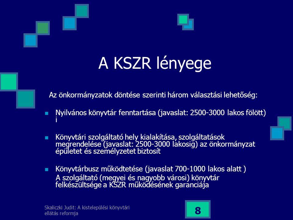 A KSZR lényege Az önkormányzatok döntése szerinti három választási lehetőség: Nyilvános könyvtár fenntartása (javaslat: 2500-3000 lakos fölött) i.