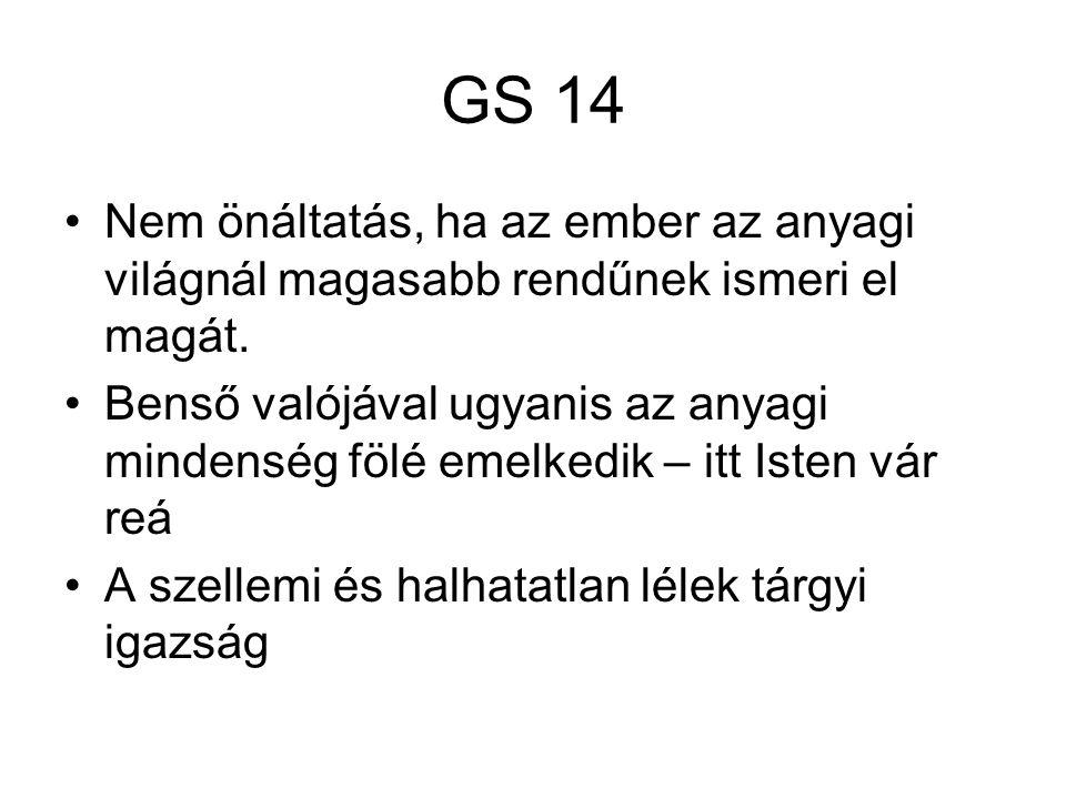 GS 14 Nem önáltatás, ha az ember az anyagi világnál magasabb rendűnek ismeri el magát.