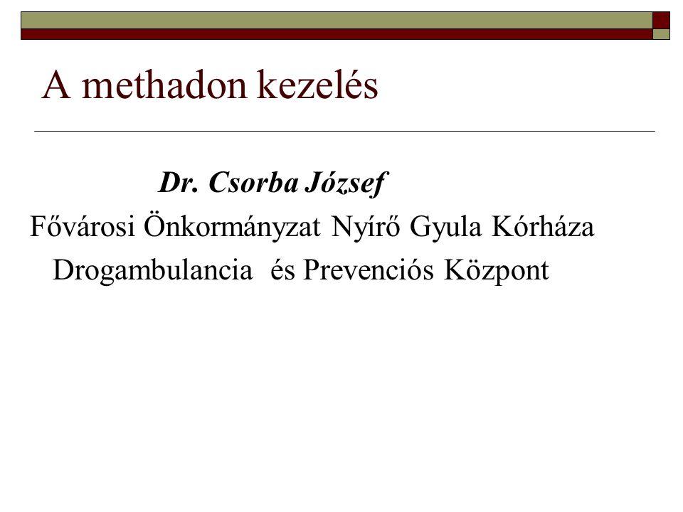 A methadon kezelés Dr. Csorba József
