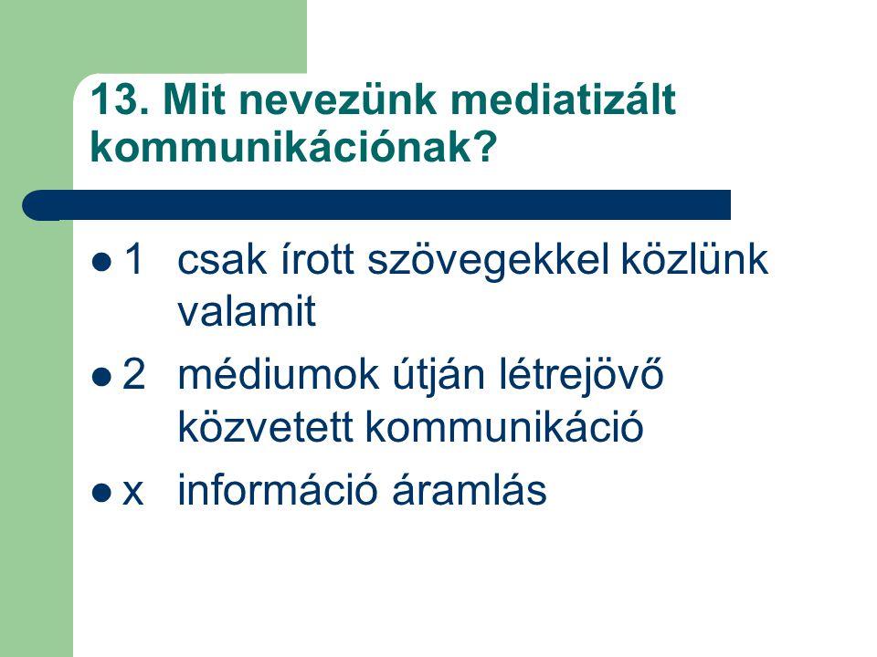 13. Mit nevezünk mediatizált kommunikációnak