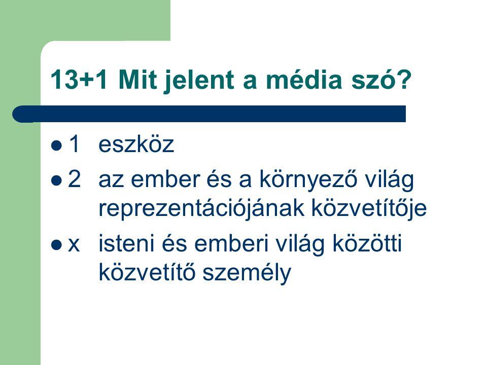 13+1 Mit jelent a média szó 1 eszköz