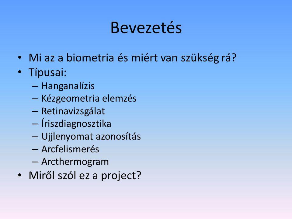 Bevezetés Mi az a biometria és miért van szükség rá Típusai: