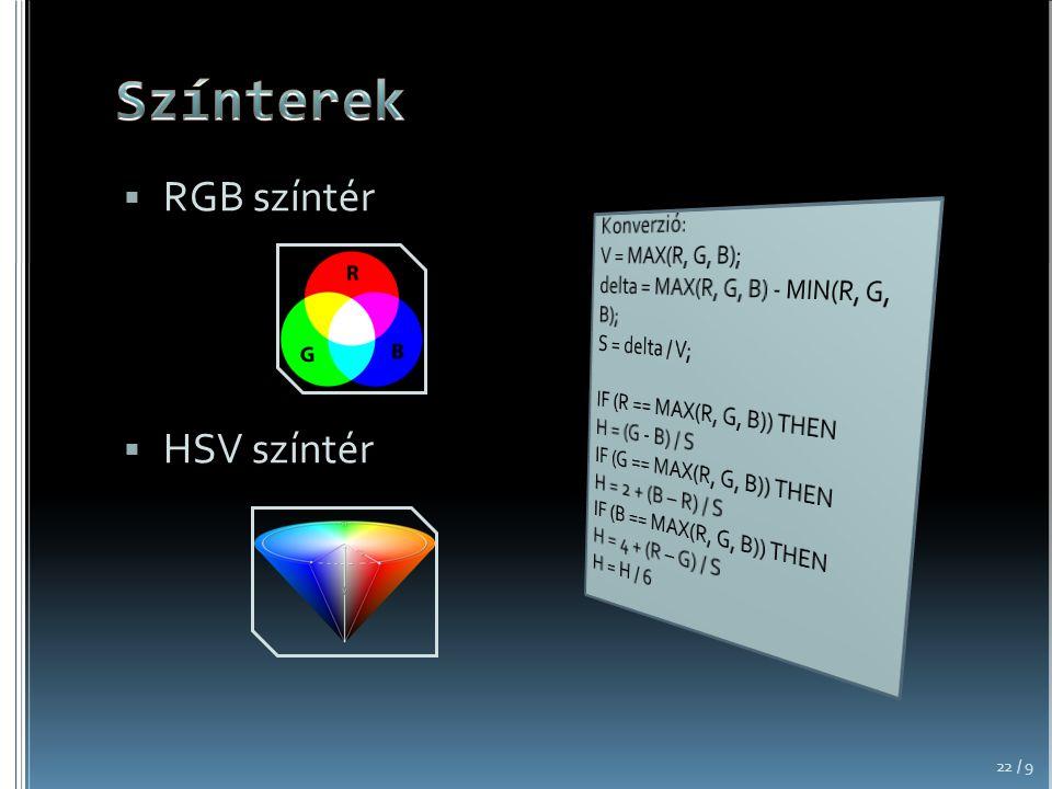 Színterek RGB színtér HSV színtér Konverzió: V = MAX(R, G, B);