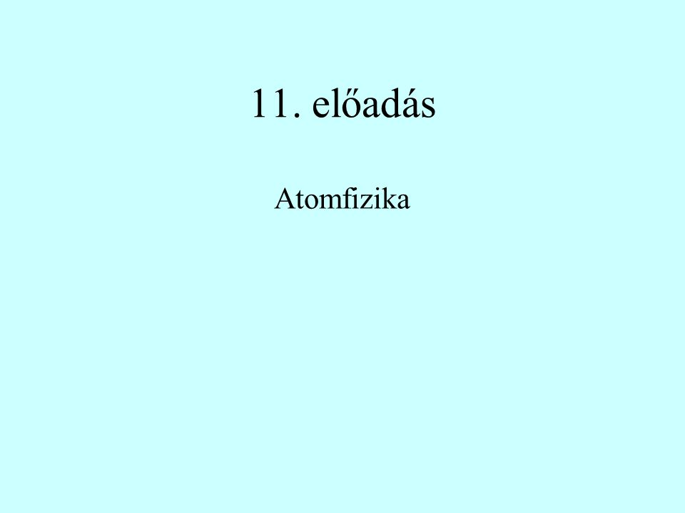 11. előadás Atomfizika