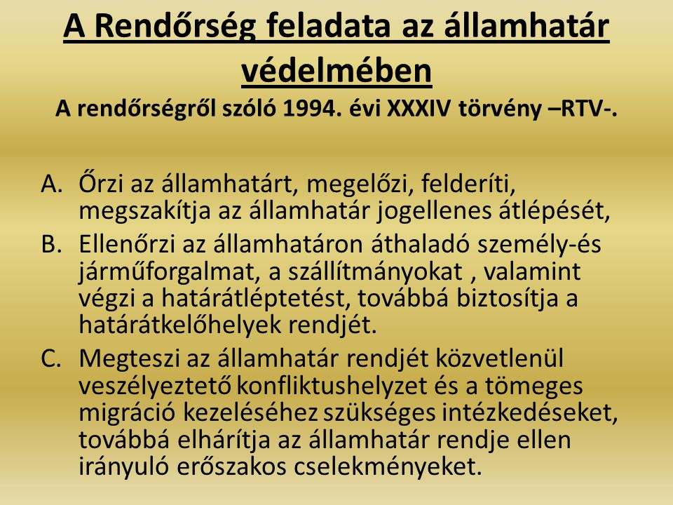 A Rendőrség feladata az államhatár védelmében A rendőrségről szóló 1994. évi XXXIV törvény –RTV-.