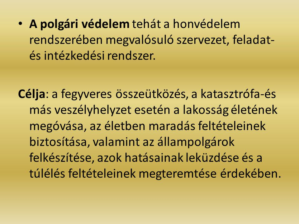 A polgári védelem tehát a honvédelem rendszerében megvalósuló szervezet, feladat- és intézkedési rendszer.