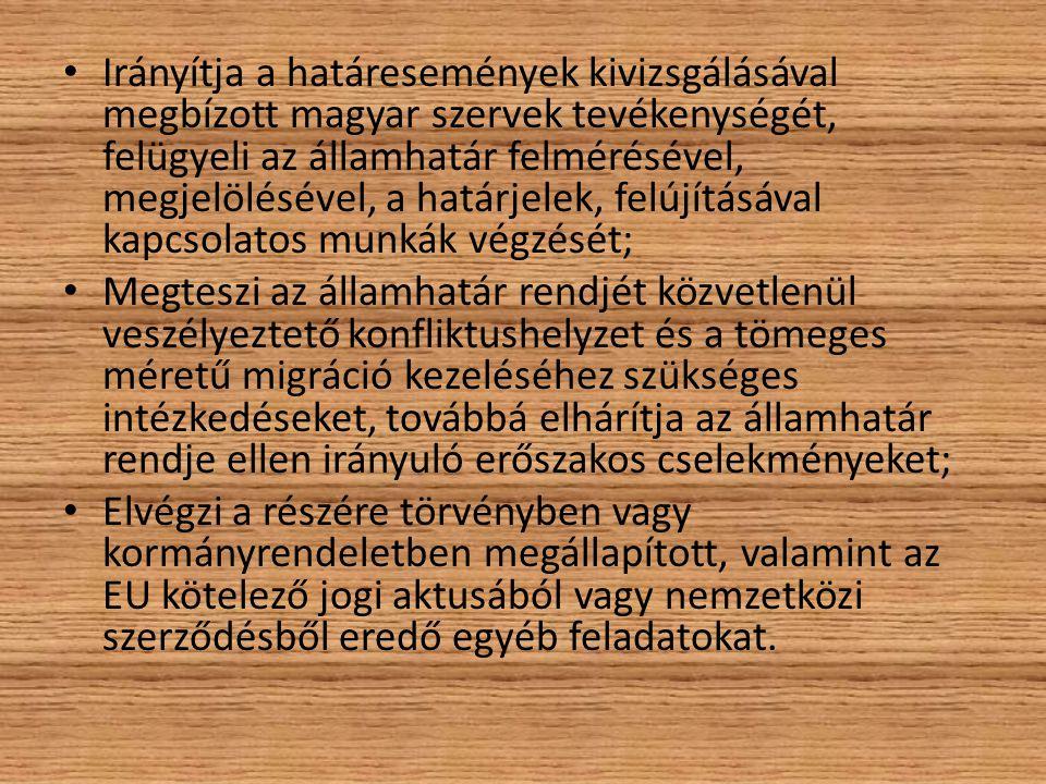 Irányítja a határesemények kivizsgálásával megbízott magyar szervek tevékenységét, felügyeli az államhatár felmérésével, megjelölésével, a határjelek, felújításával kapcsolatos munkák végzését;